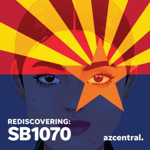 AZ Central Podcast Rediscovering: SB 1070
